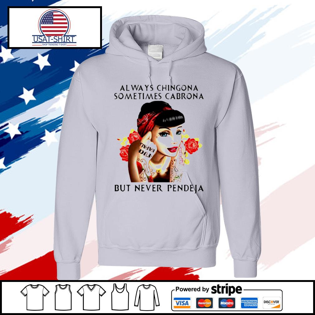 Always Chingona Sometimes Cabrona But Never Pendeja Shirt hoodie
