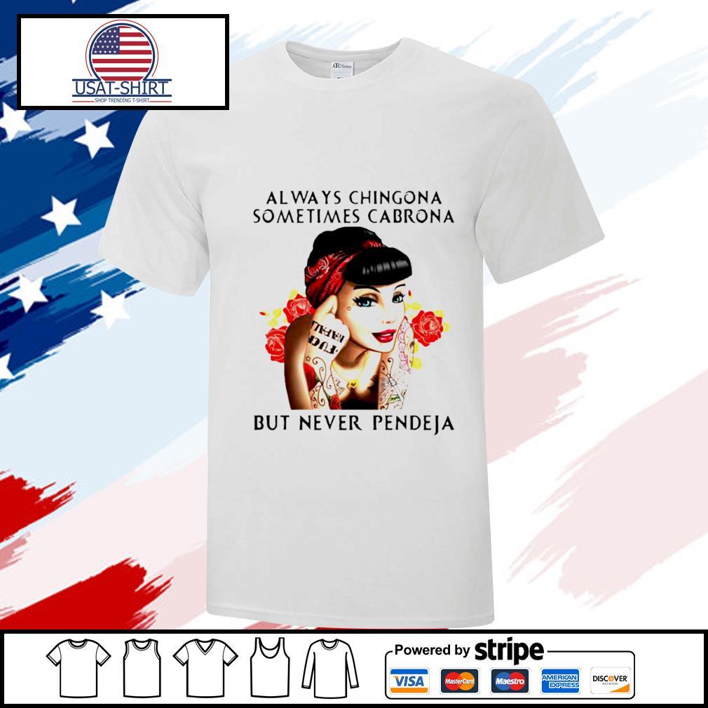 Always Chingona Sometimes Cabrona But Never Pendeja Shirt