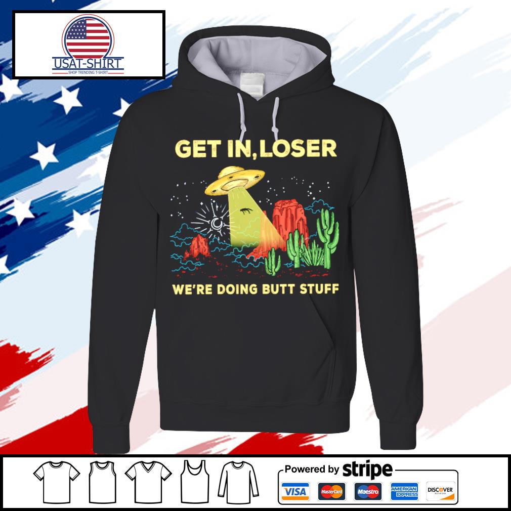 Get In Loser We're Doing Butt Stuff Vintage Ufo Alien Shirt hoodie