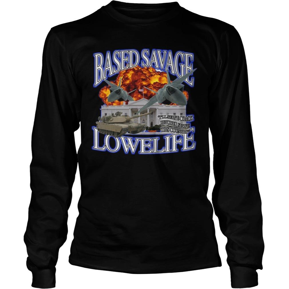 Based savage lowelife Longsleeve Tee
