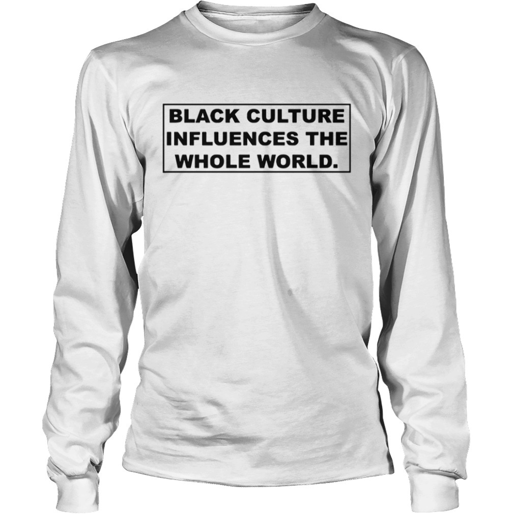 Black culture influences the whole world Longsleeve Tee