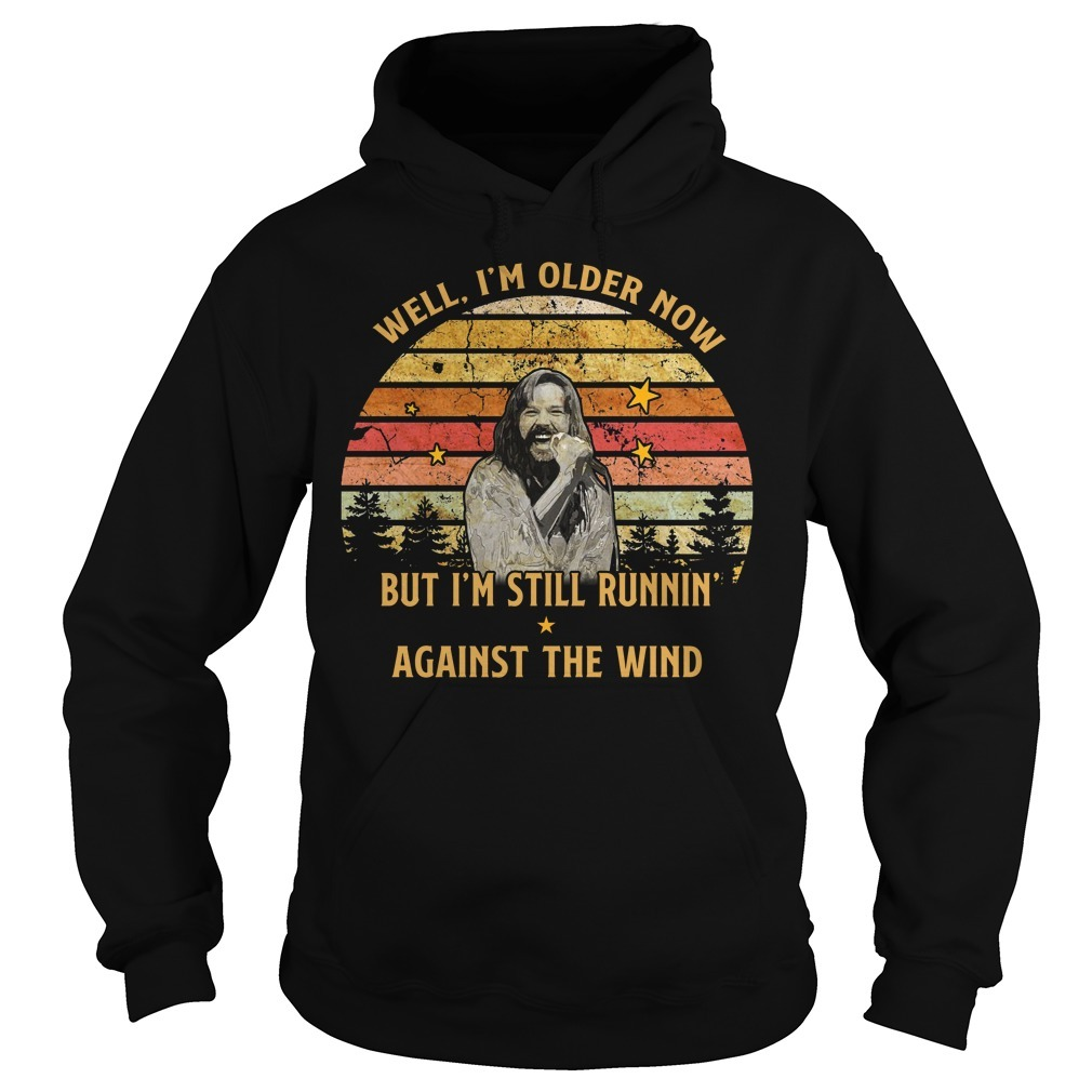 Bob Seger well im old older now but I'm still running against the wind Hoodie