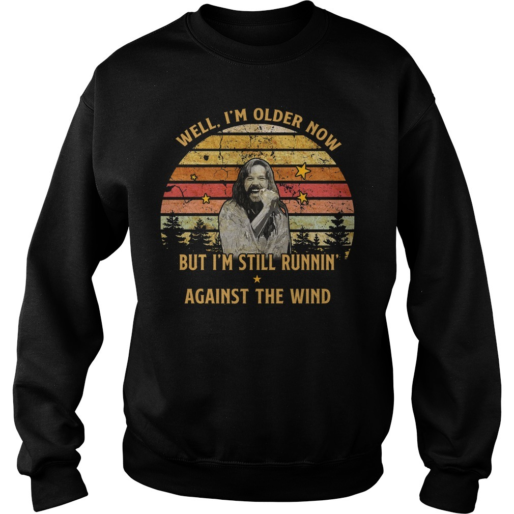 Bob Seger well im old older now but I'm still running against the wind Sweater