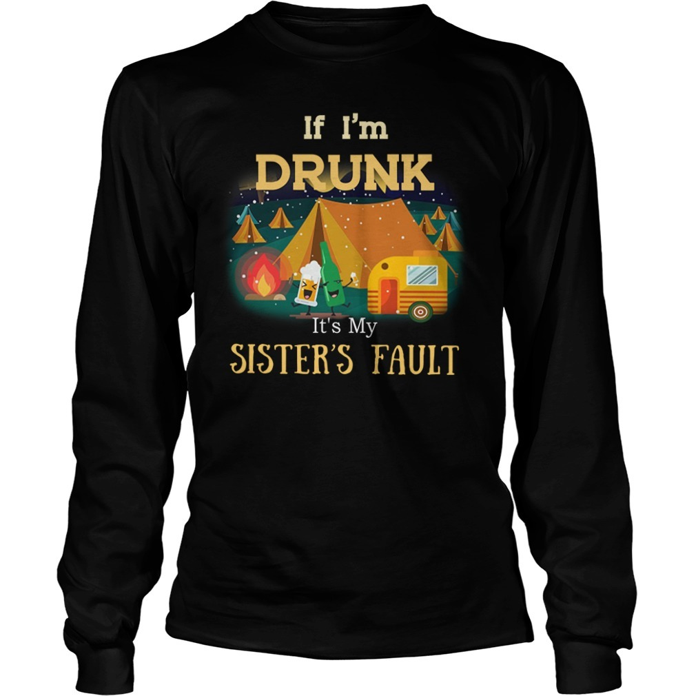 Camping if i'm drunk it's my sister's fault Longsleeve Tee