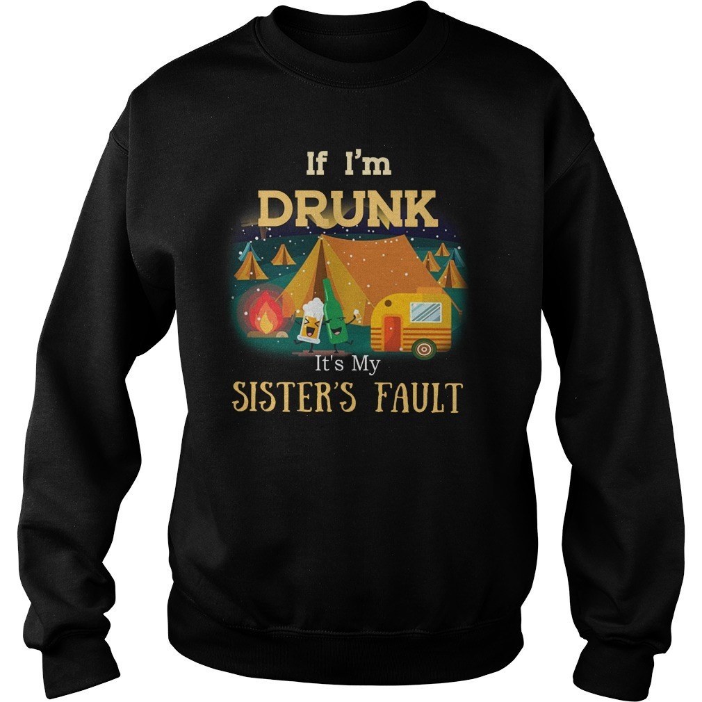 Camping if i'm drunk it's my sister's fault Sweater