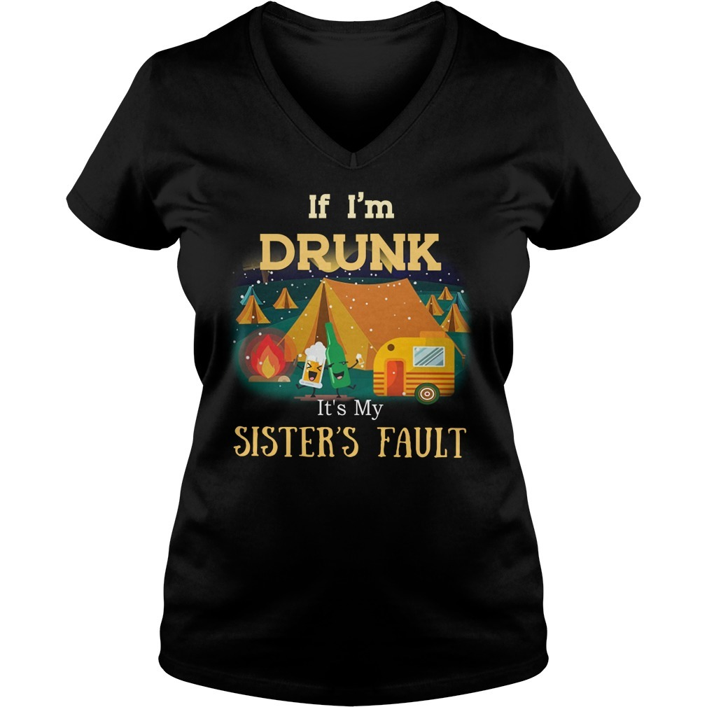 Camping if i'm drunk it's my sister's fault V-neck T-shirt