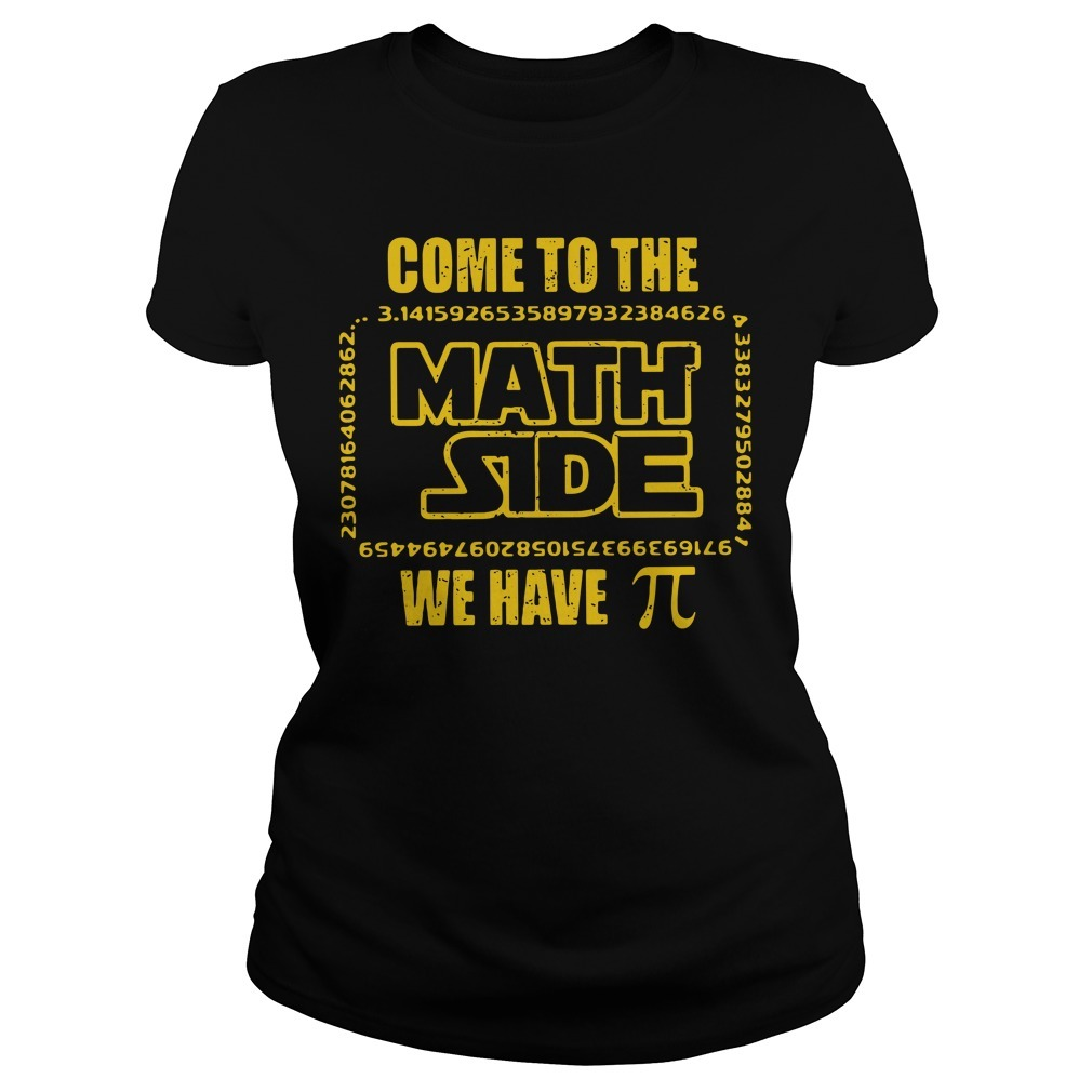 Come to the math side we have pi Ladies Tee