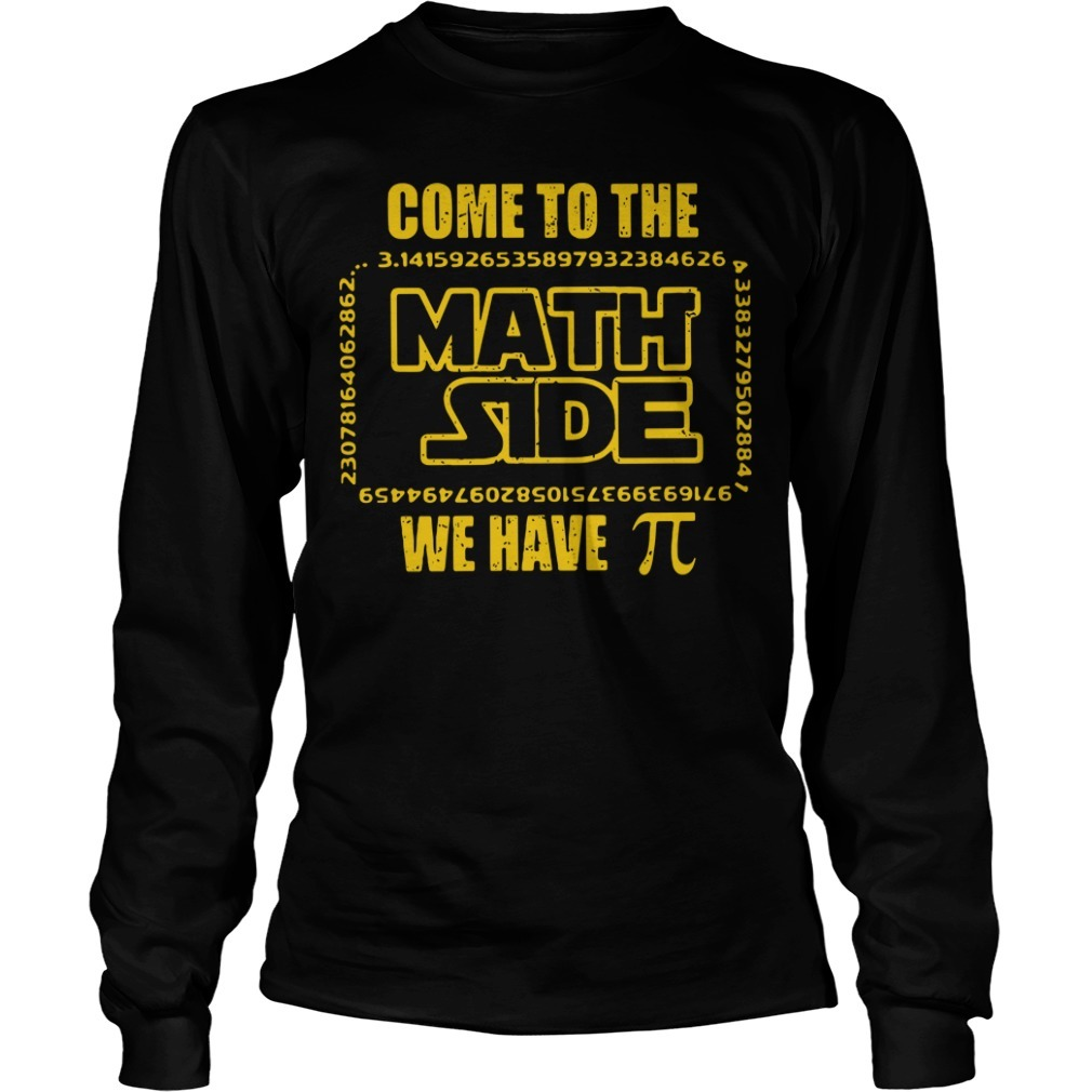 Come to the math side we have pi Longsleeve Tee