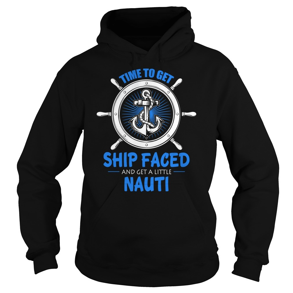 Cruise time to get ship faced and a get little nauti Hoodie