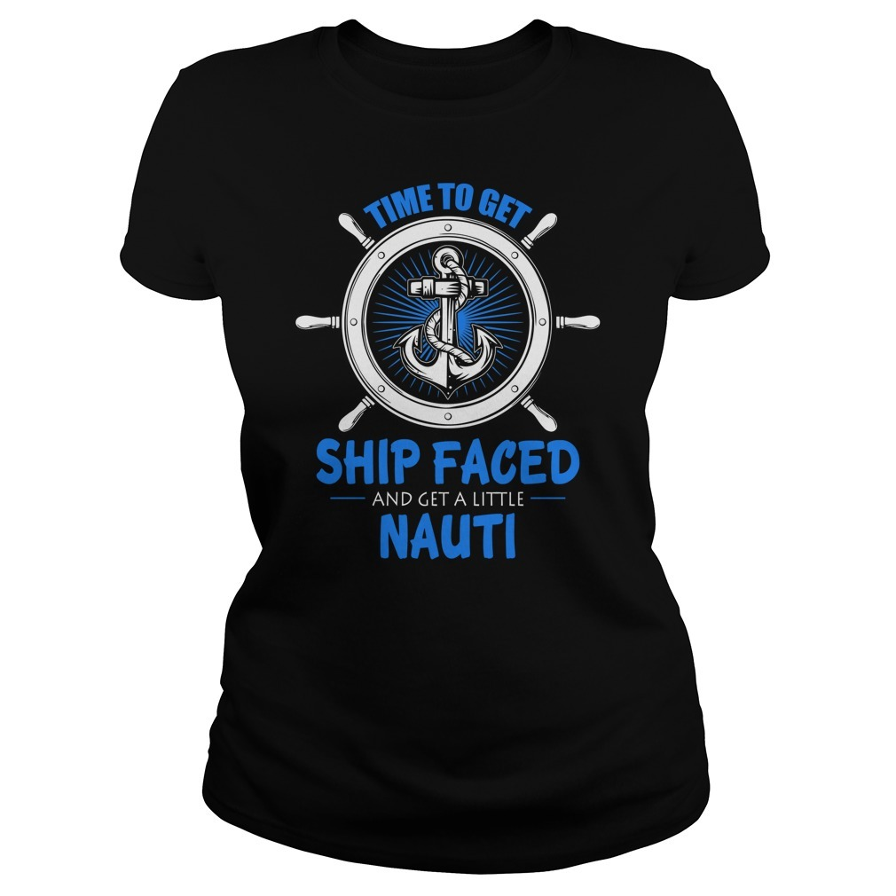 Cruise time to get ship faced and a get little nauti Ladies Tee