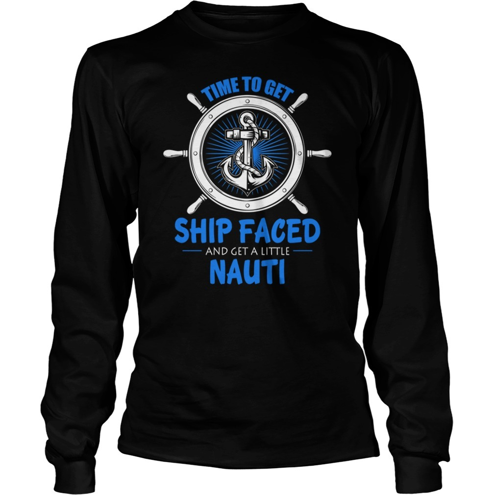 Cruise time to get ship faced and a get little nauti Longsleeve Tee
