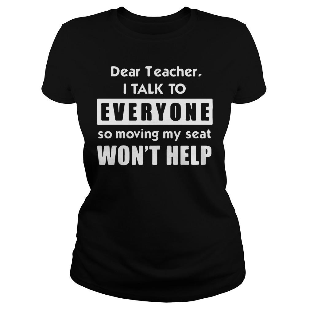 Dear teacher I talk to everyone so moving my seat won't help Ladies Tee