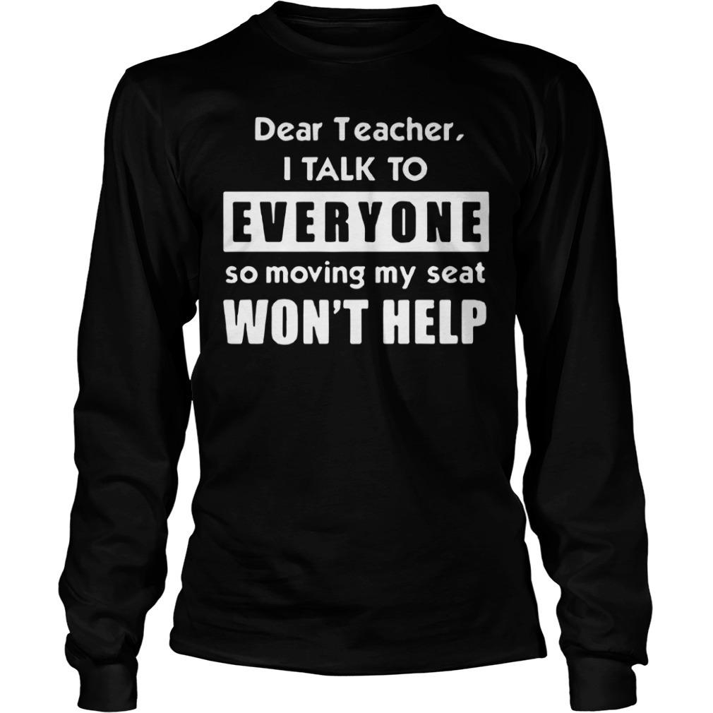 Dear teacher I talk to everyone so moving my seat won't help Longsleeve Tee
