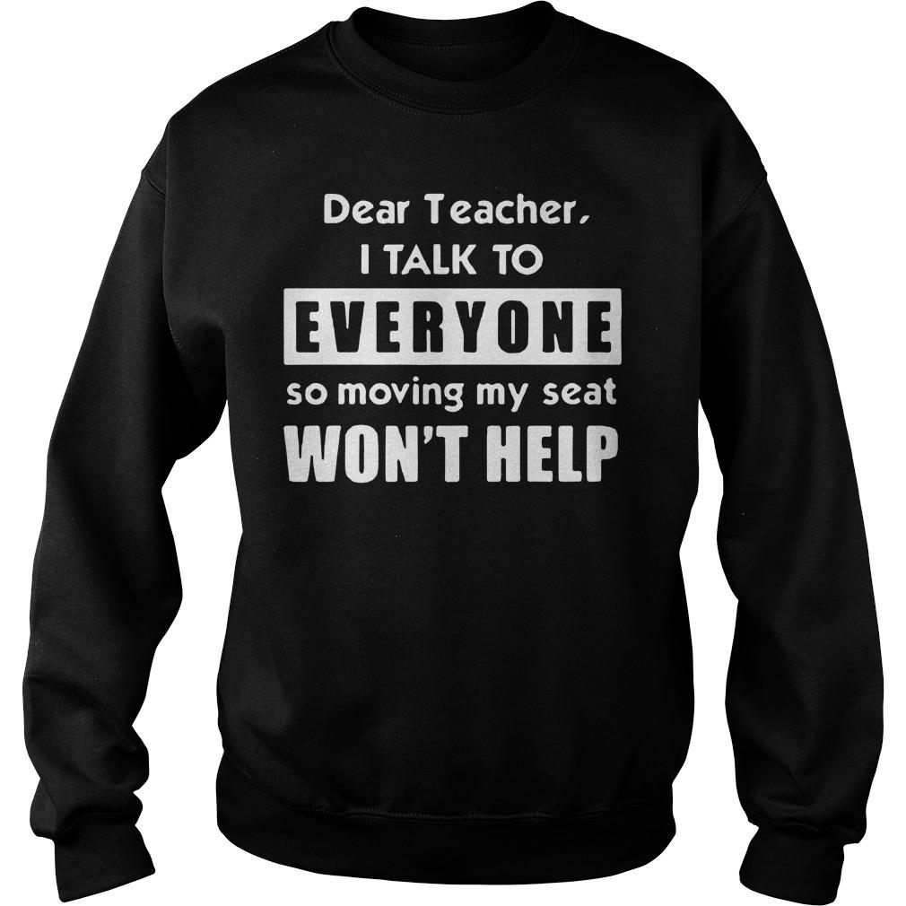 Dear teacher I talk to everyone so moving my seat won't help Sweater
