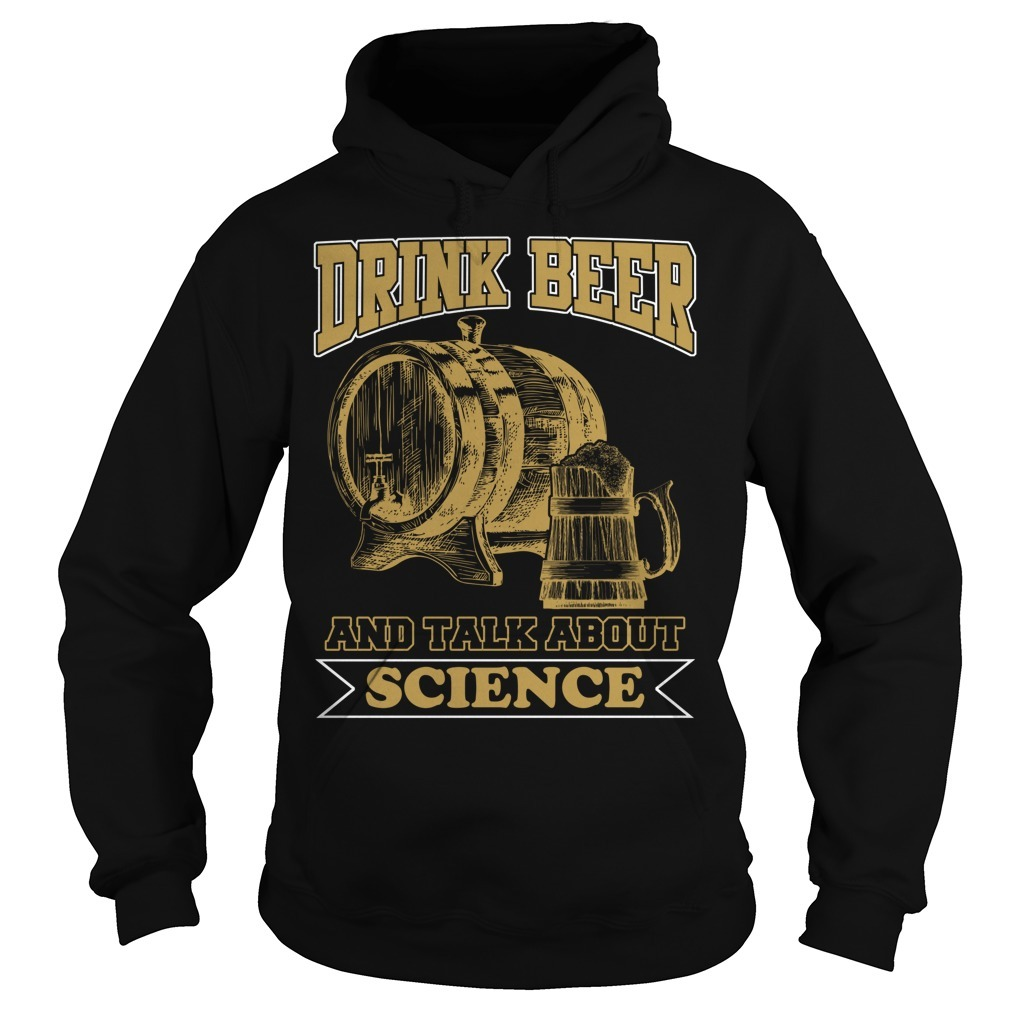 Drink beer and talk science Hoodie