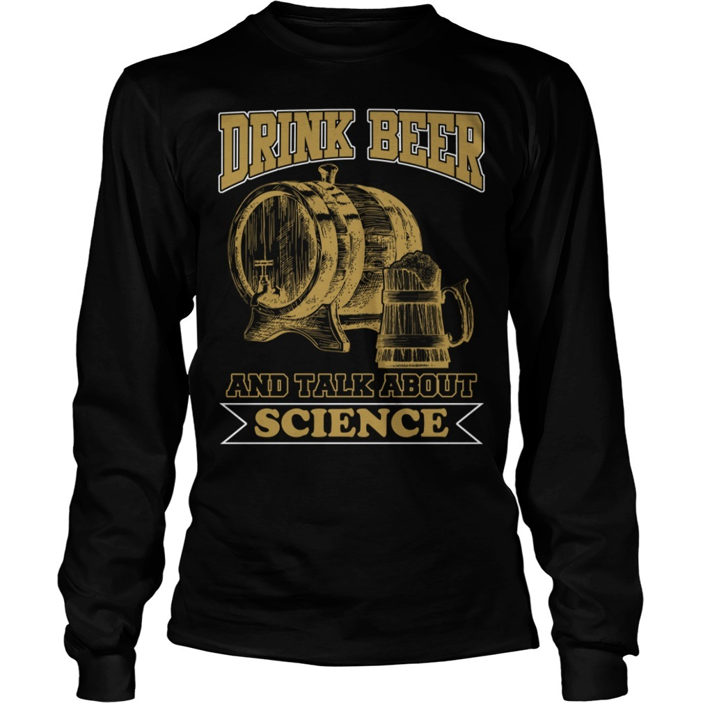 Drink beer and talk science Longsleeve Tee