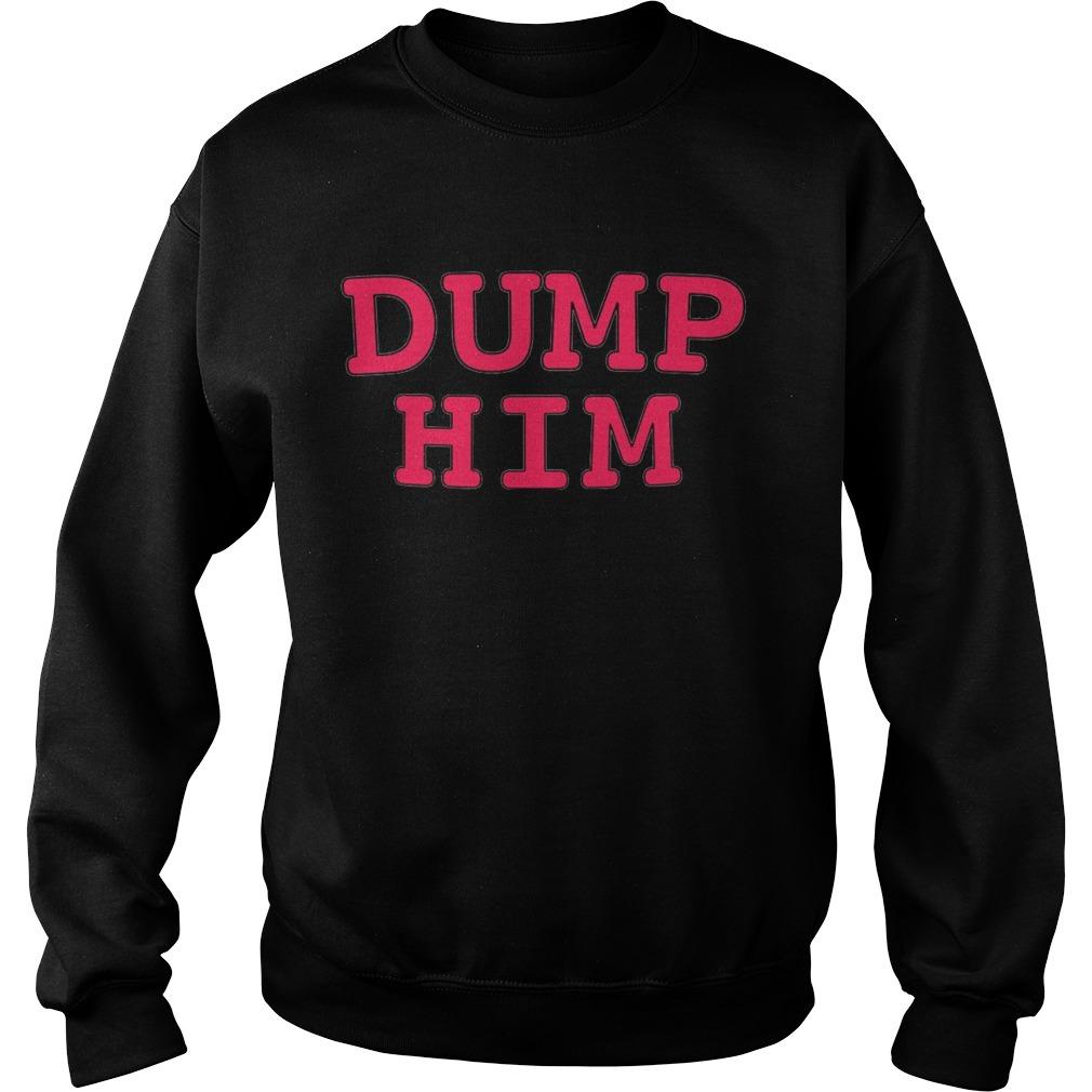 Dump him Sweater