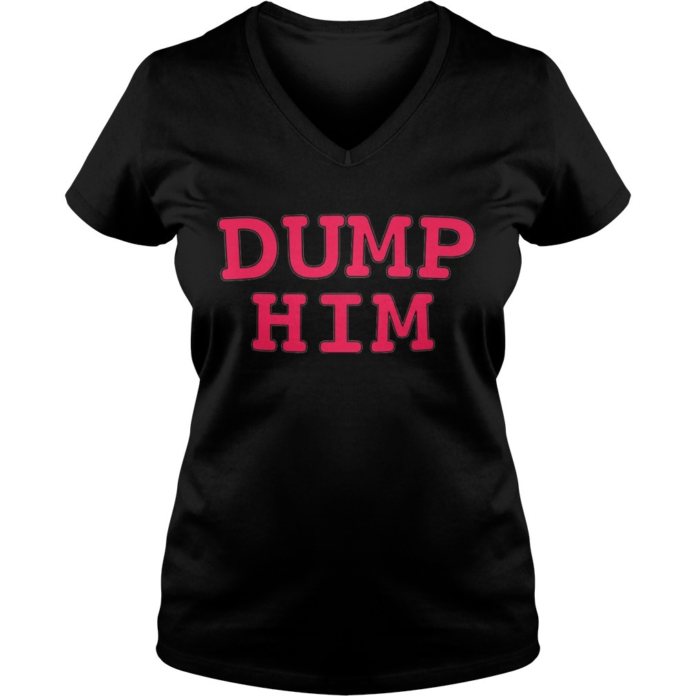 Dump him V-neck T-shirt