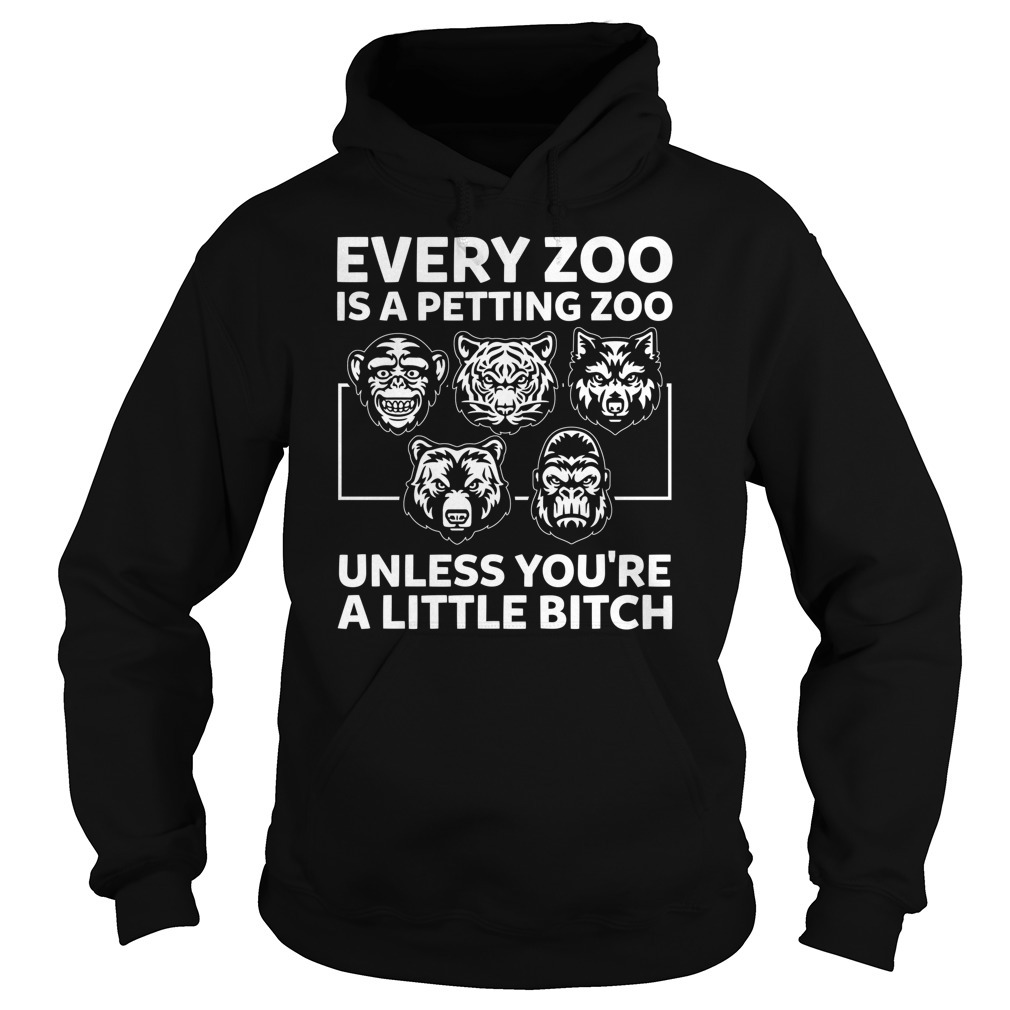 Every zoo is a petting zoo unless you're a little bitch Hoodie