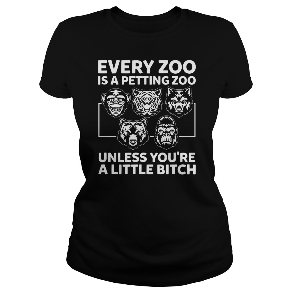 Every zoo is a petting zoo unless you're a little bitch Ladies Tee