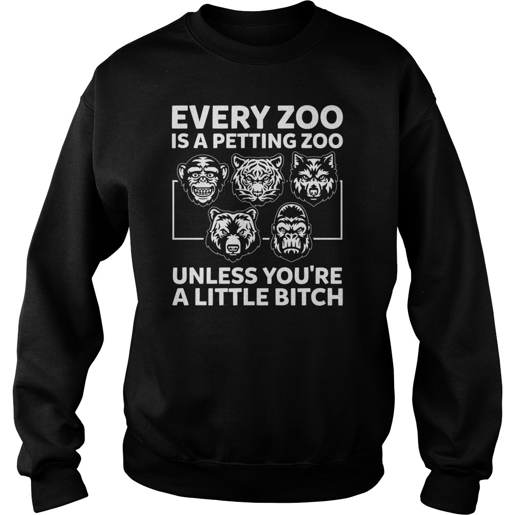 Every zoo is a petting zoo unless you're a little bitch Sweater