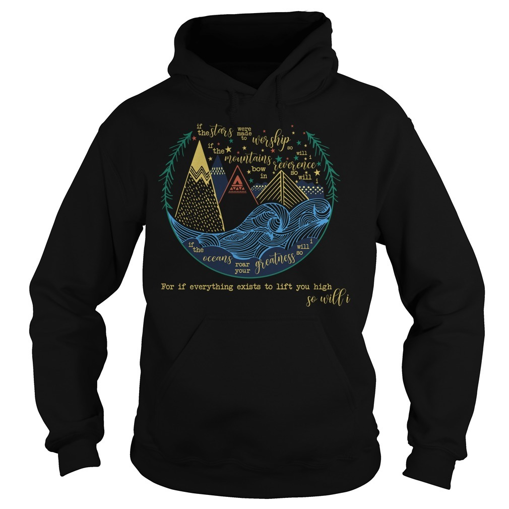For if everything exists to lift you high so will I Hoodie