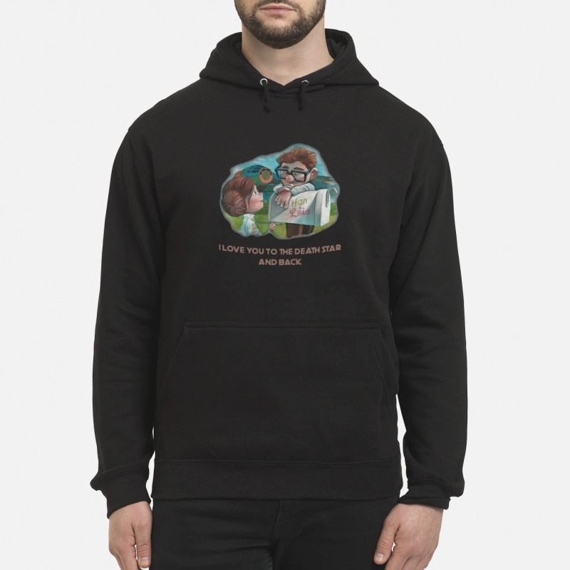 Han and Leia I love you to the death star and back Hoodie