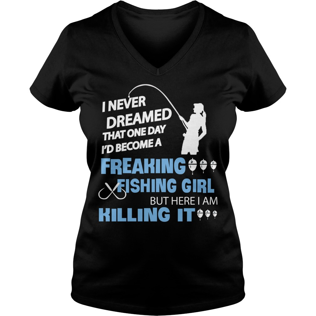 I never dreamed that one day I'd become a freaking fishing girl V-neck T-shirt