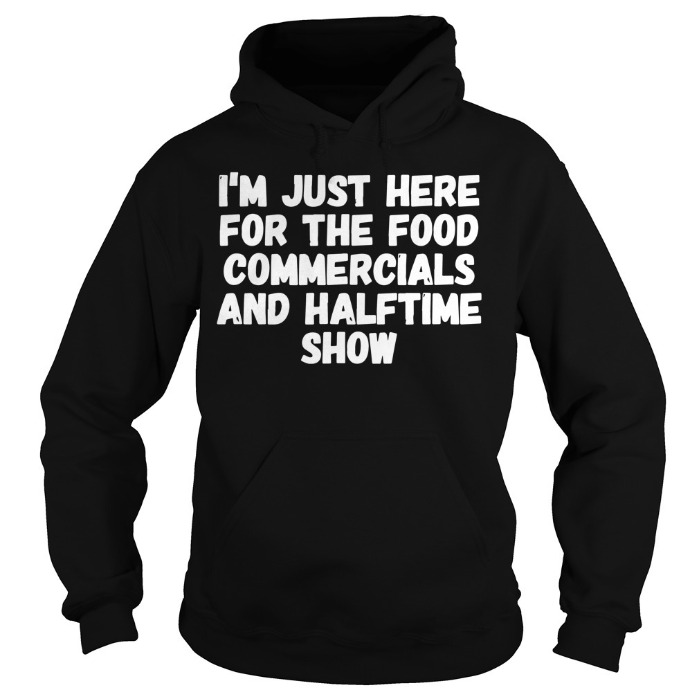 I'm just here for the food commercials and halftime show Hoodie