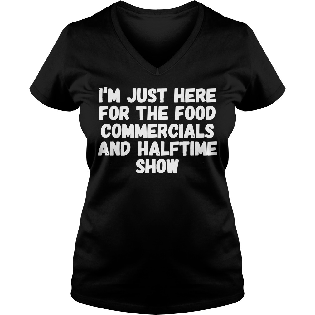 I'm just here for the food commercials and halftime show V-neck T-shirt