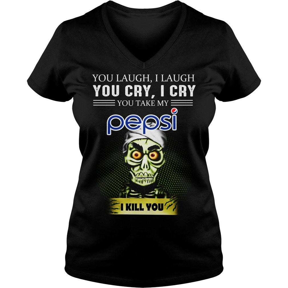 Jeff Dunham you laugh I laugh you cry I cry you take my Pepsi I kill you V-neck T-shirt