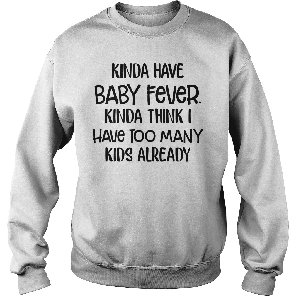 Kinda have baby fever Kinda think I have too many kids already Sweater