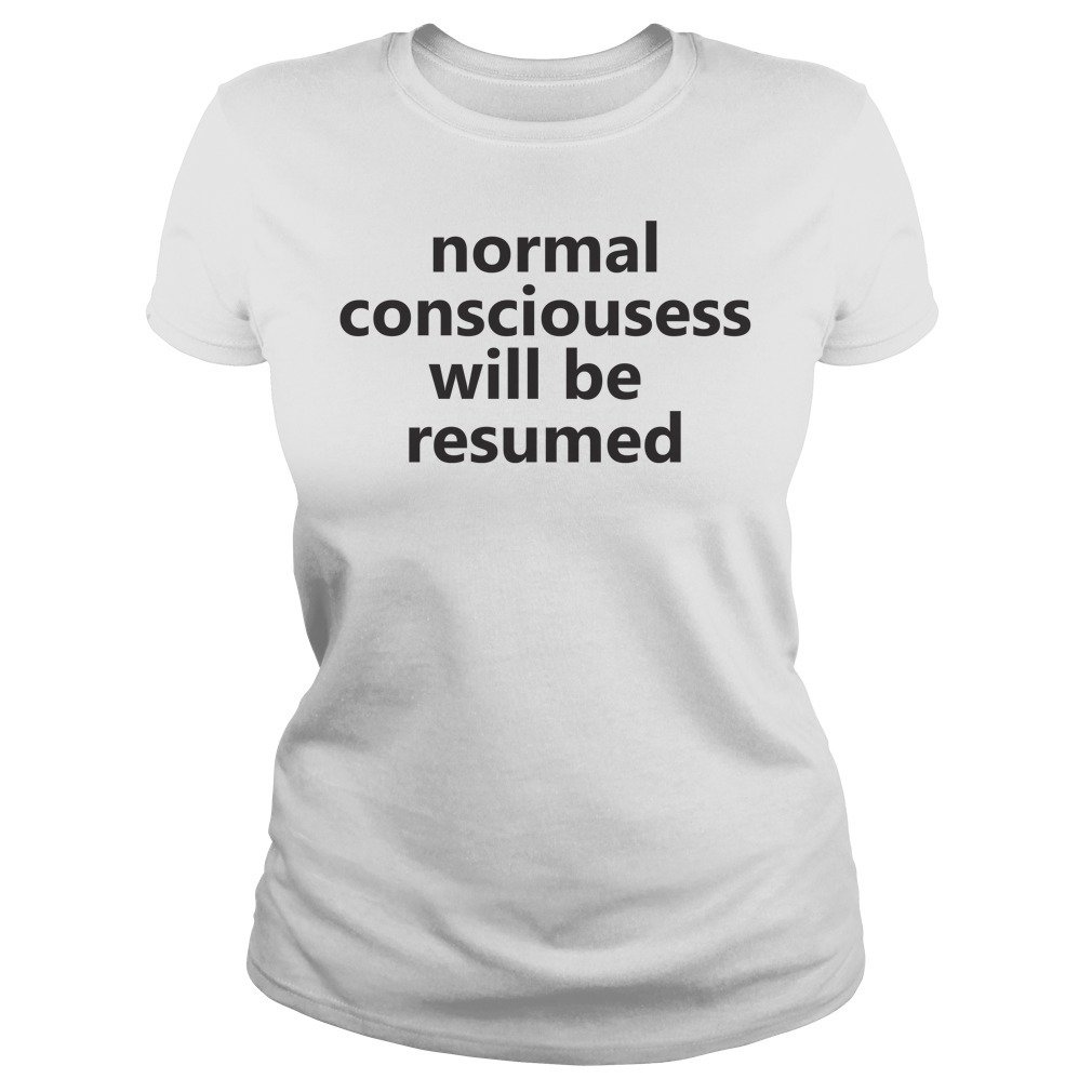 Lesley Ann Brandt normal consciousness will be resumed Ladies Tee