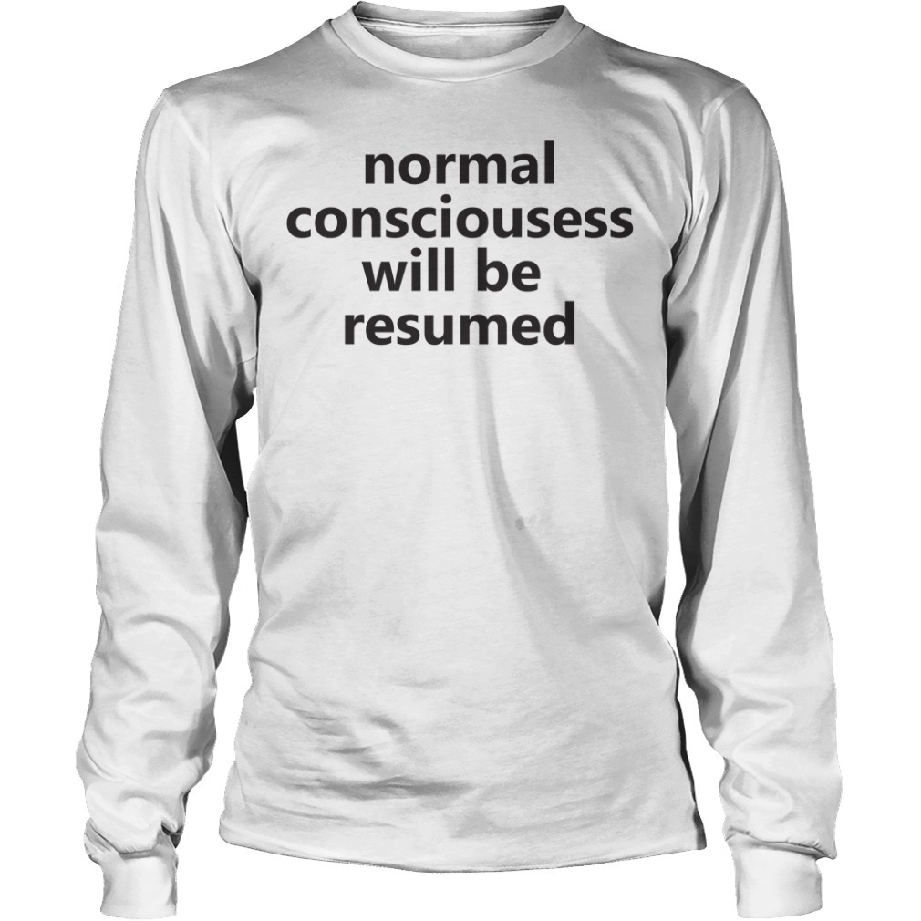 Lesley Ann Brandt normal consciousness will be resumed Longsleeve Tee