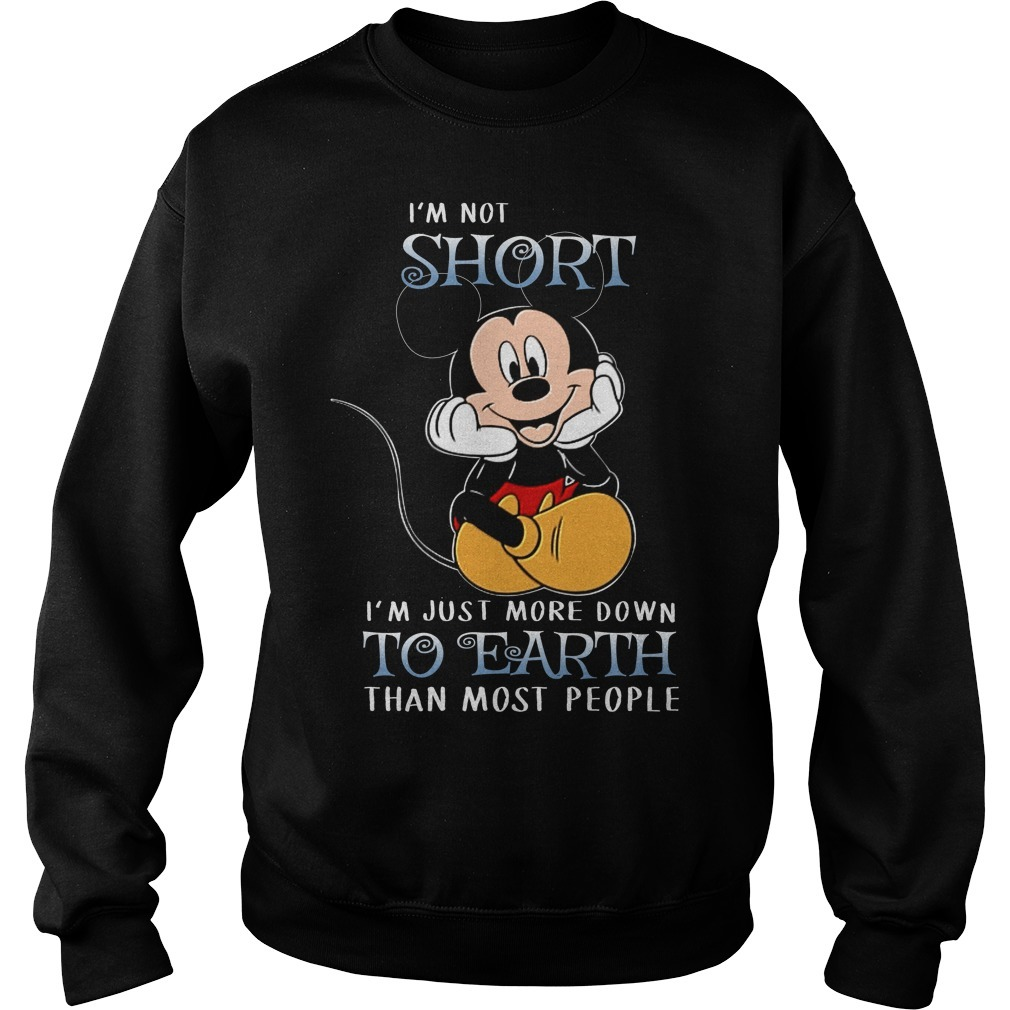 Mickey Mouse I'm not short I'm just more down to earth than more people Sweater