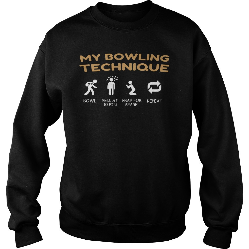 My bowling technique bowl yell at 10 pin pray for spare repeat Sweater