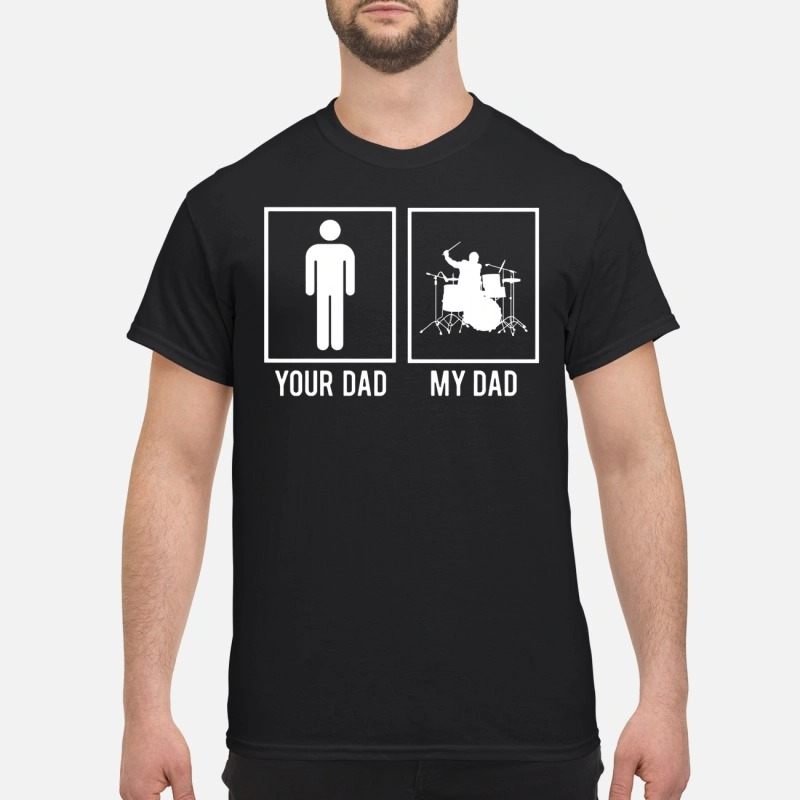 My dad your dad drummer shirt