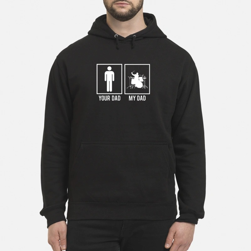 My dad your dad drummer Hoodie