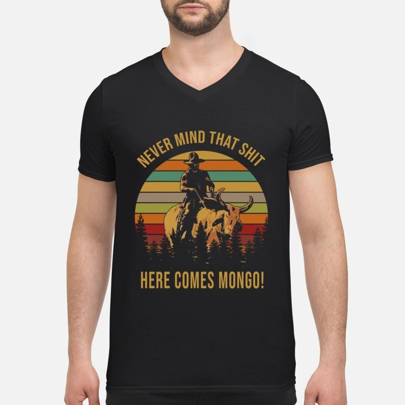 Never mind that shit here comes Mongo V-neck T-shirt