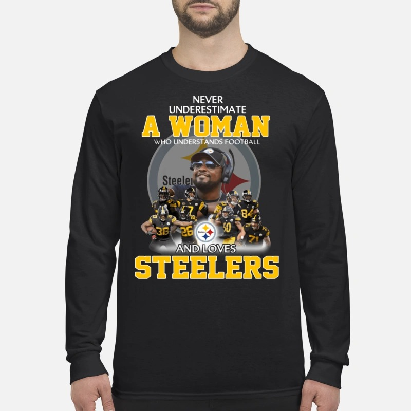 Never underestimate a woman who understands football and loves steelers Longsleeve Tee
