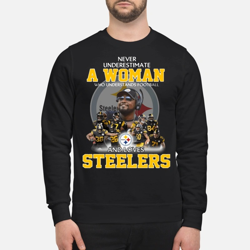 Never underestimate a woman who understands football and loves steelers Sweater