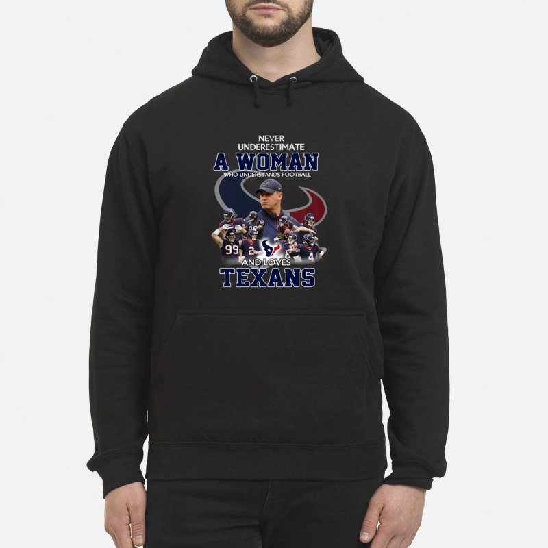 Never underestimate a woman who understands football and loves Texans Hoodie