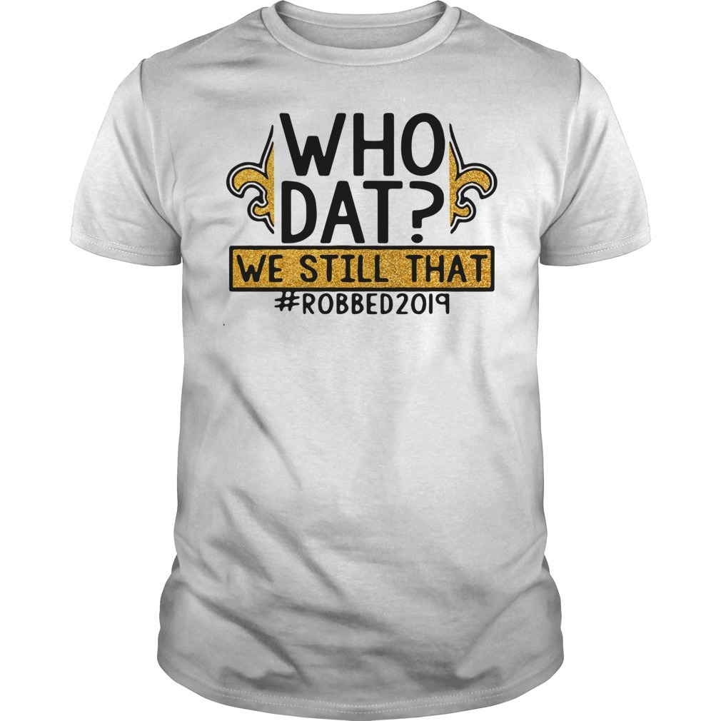 New Orleans Saints who Dat we still that #robbed2019 shirt