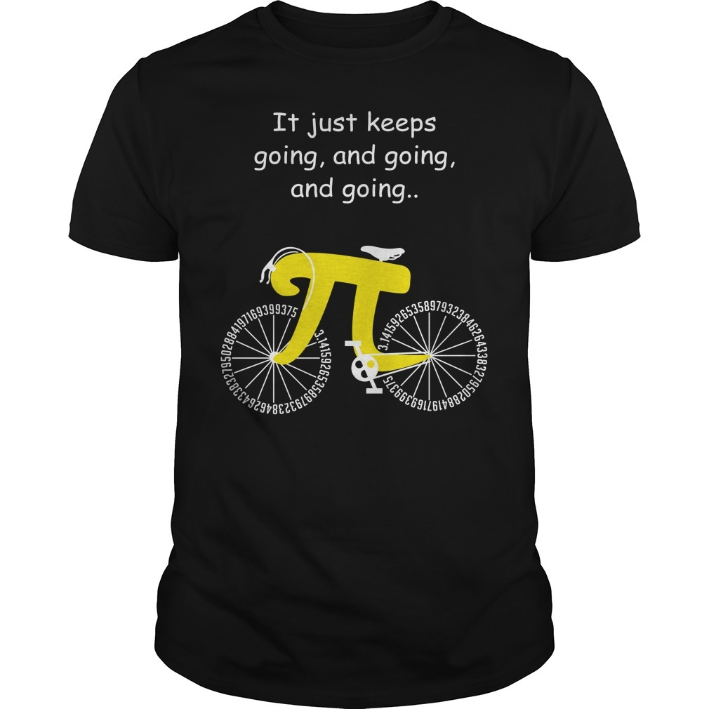 Pi cycle it just keeps going and going and going shirt