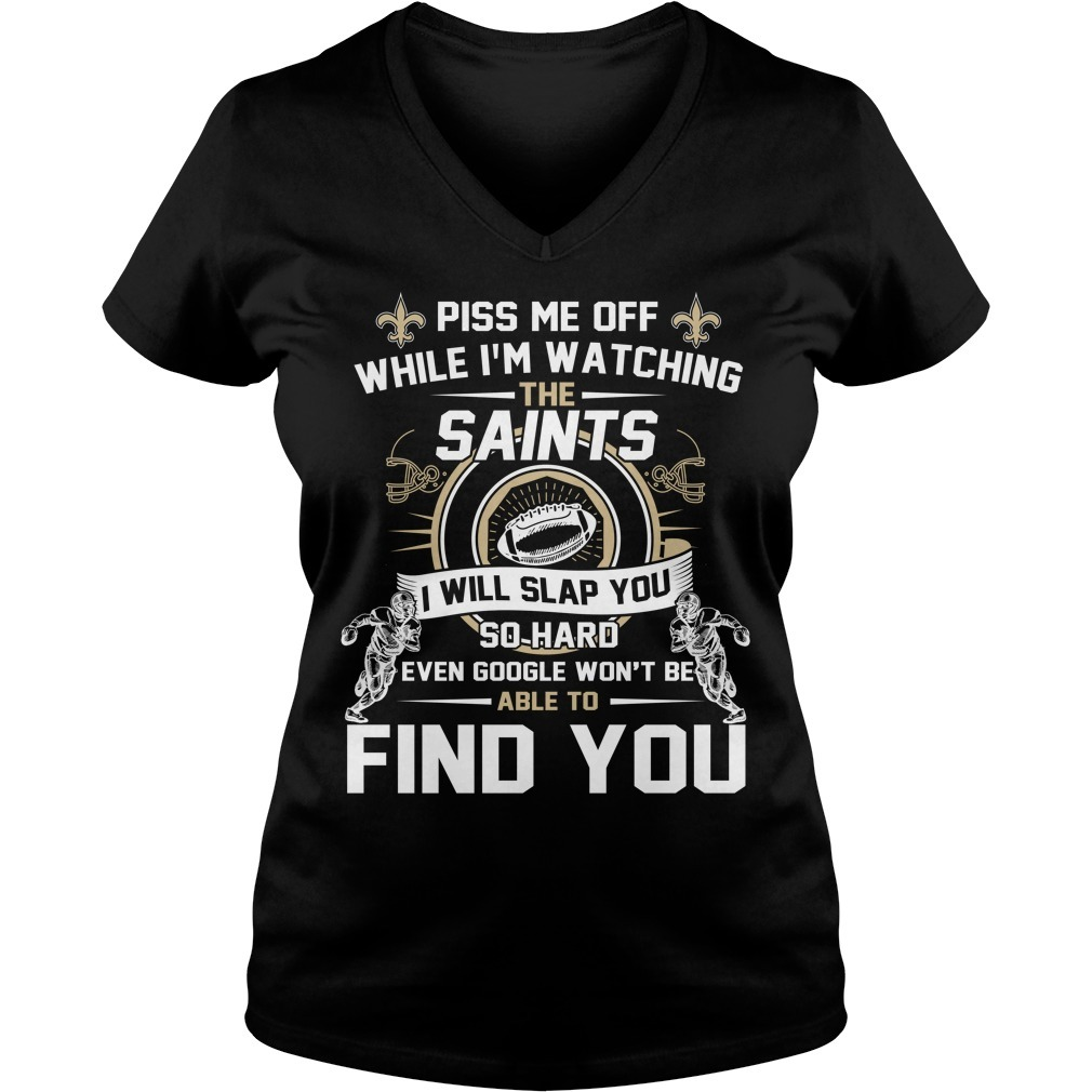 Piss me off while I'm watching the Saints I will slap you V-neck T-shirt