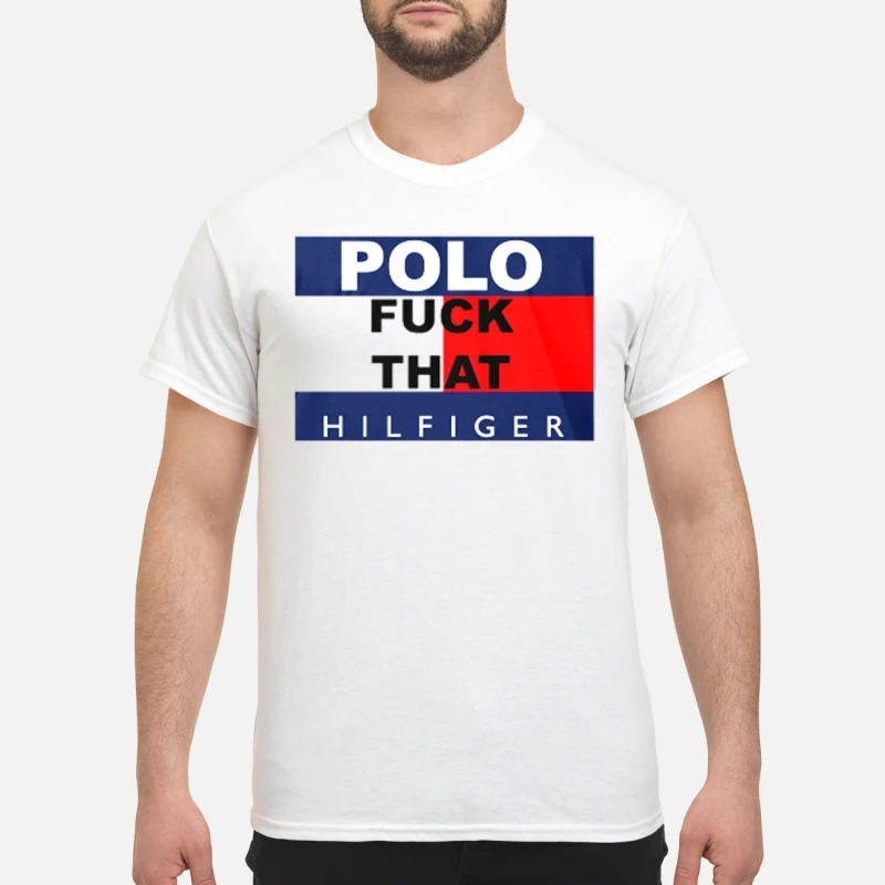 Polo fuck that hilfiger shirt