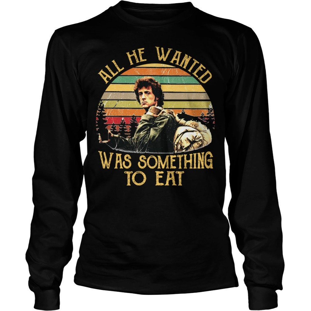 Rambo All he wanted was something to eat Longsleeve Tee