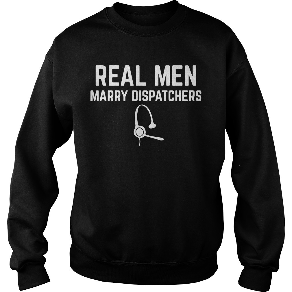 Real men marry dispatchers Sweater