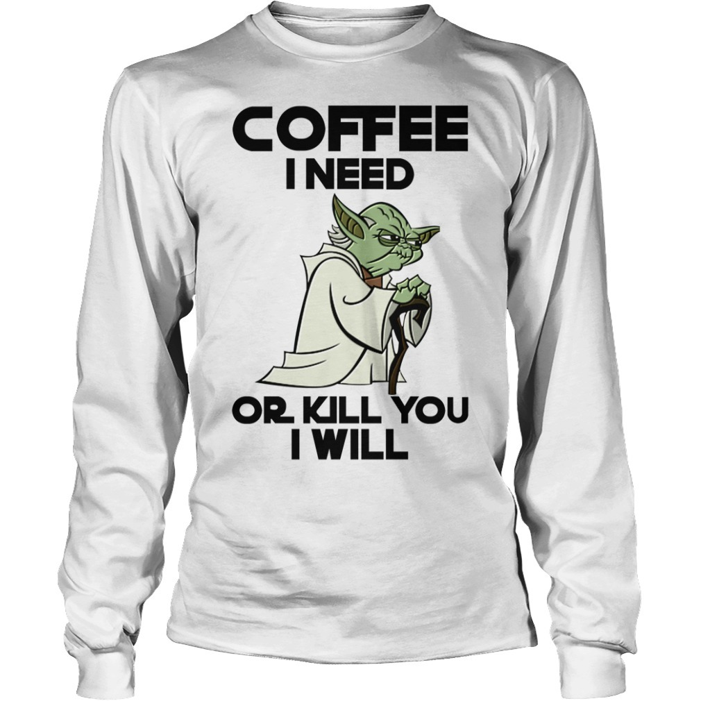 Seagull coffee I need or I kill you I will Longsleeve Tee