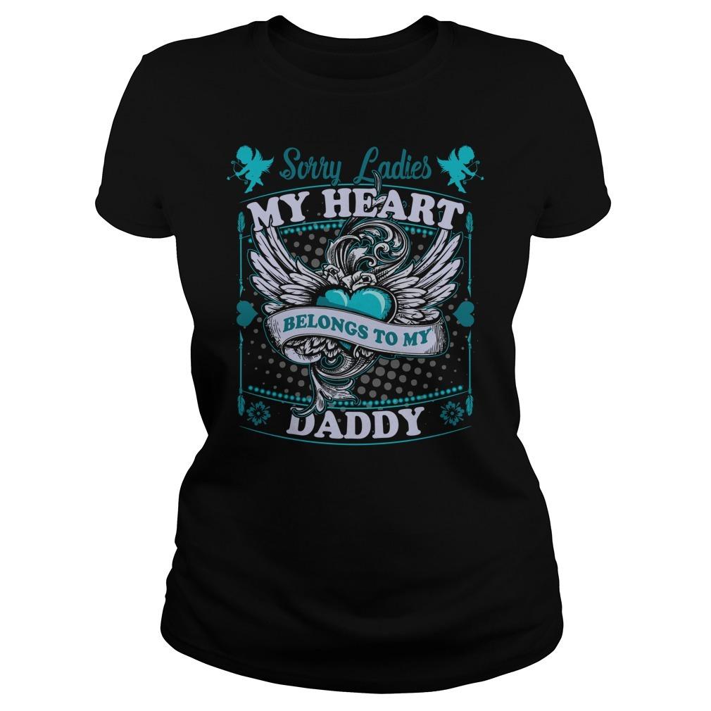 Sorry ladies my heart belongs to daddy Ladies Tee